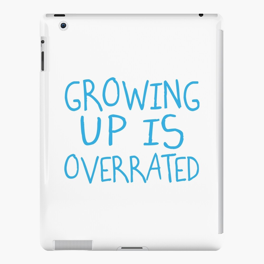 Growing Up Is Overrated iPad-Hülle & Skin