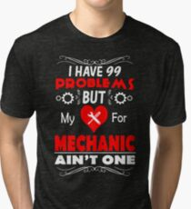 Have 99 Problems But My Love For Mechanic Aint One T-Shirt Tri-blend T-Shirt
