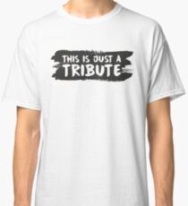 This Is Just a Tribute! Classic T-Shirt