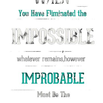 When you have eliminated the impossible.. by annyskod
