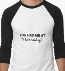 """You had me at """"I love reading"""". Men's Baseball ¾ T-Shirt"""