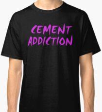 Cement Addiction Classic T-Shirt