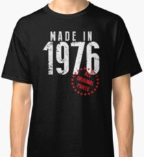 Made In 1976, All Original Parts Classic T-Shirt