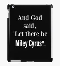 GOD SAID LET THERE BE MILEY CYRUS iPad Case/Skin