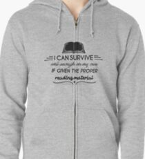 I can survive well enough on my own - if given the proper reading material Zipped Hoodie