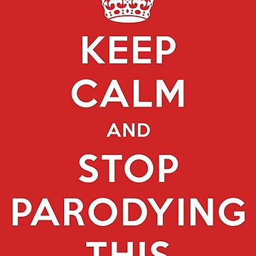 Keep Calm and Stop Parodying This by MotionDan