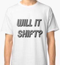 Will it Shift? Classic T-Shirt