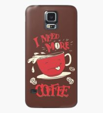 I Need More Coffee Case/Skin for Samsung Galaxy