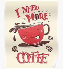 I Need More Coffee Poster