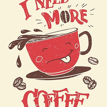 I Need More Coffee by PaulLesser