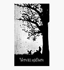 """""""We're All Mad Here"""" Photographic Print"""