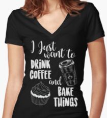 I Just Want To Drink Coffee & Bake Things Women's Fitted V-Neck T-Shirt