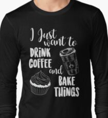 I Just Want To Drink Coffee & Bake Things T-Shirt