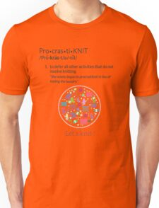 Knitting Products  ProcrastiKNIT - to defer all activities other than knitting Unisex T-Shirt