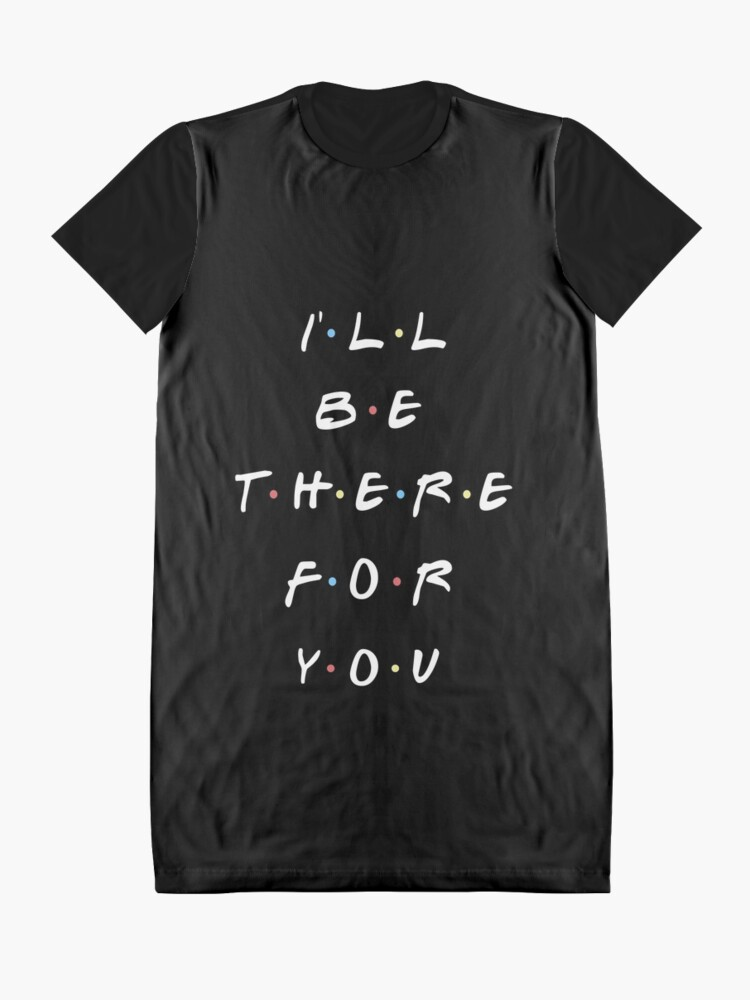 Alternate view of I'LL BE THERE FOR YOU Graphic T-Shirt Dress