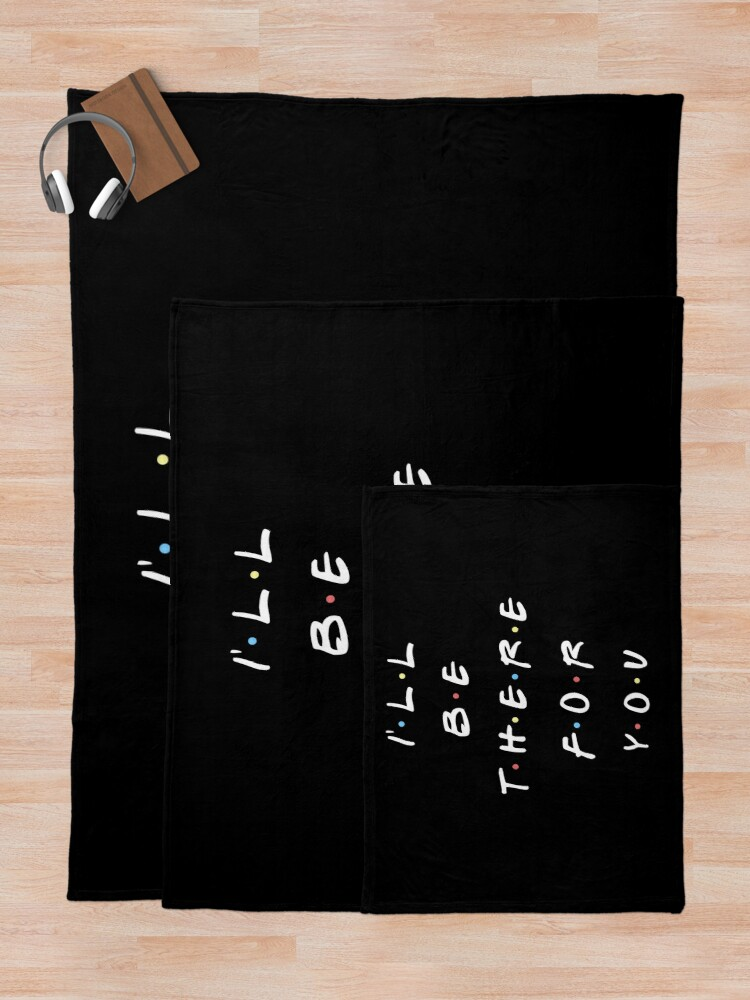 Alternate view of I'LL BE THERE FOR YOU Throw Blanket