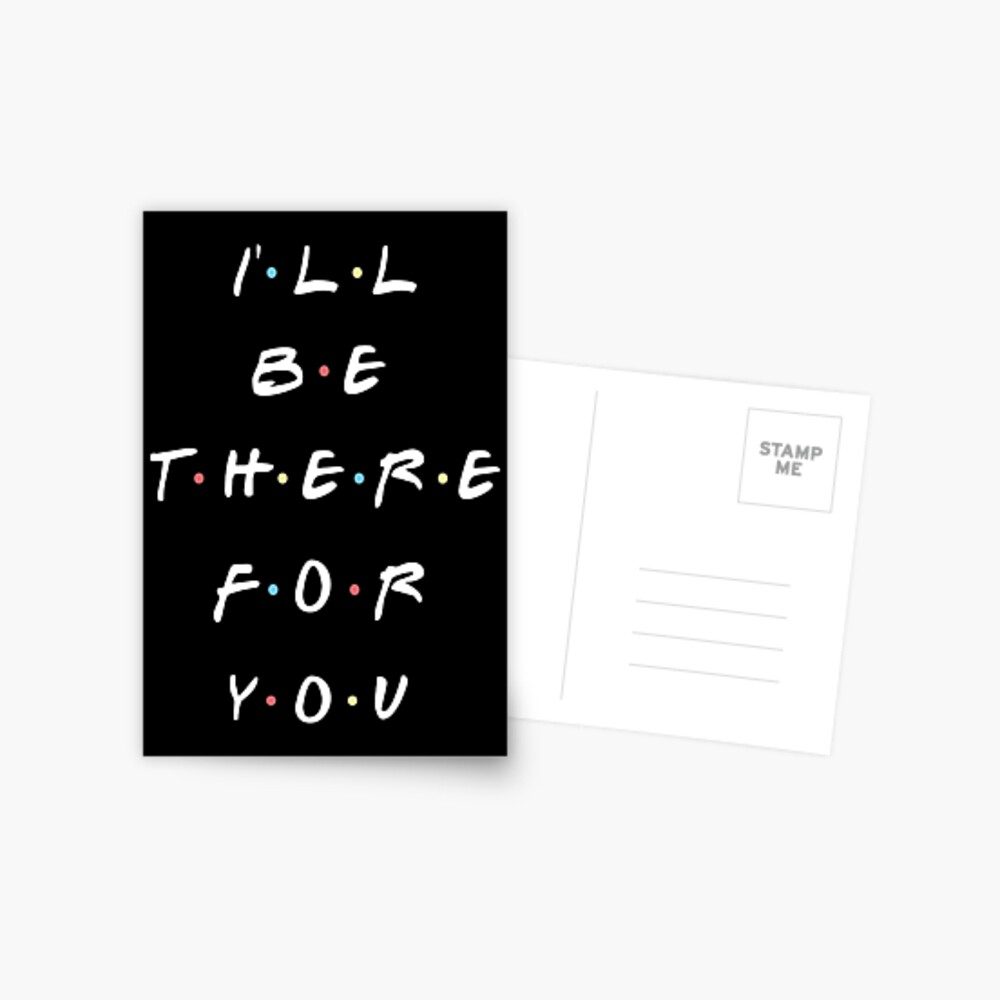 I'LL BE THERE FOR YOU Postcard
