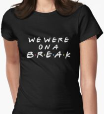 WE WERE ON A BREAK Women's Fitted T-Shirt