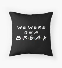 WE WERE ON A BREAK Throw Pillow