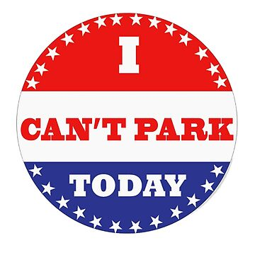 Voting Stickers - I Can't Park Today  by Klay70