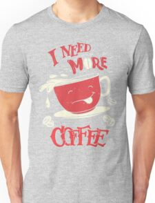 I Need More Coffee Unisex T-Shirt