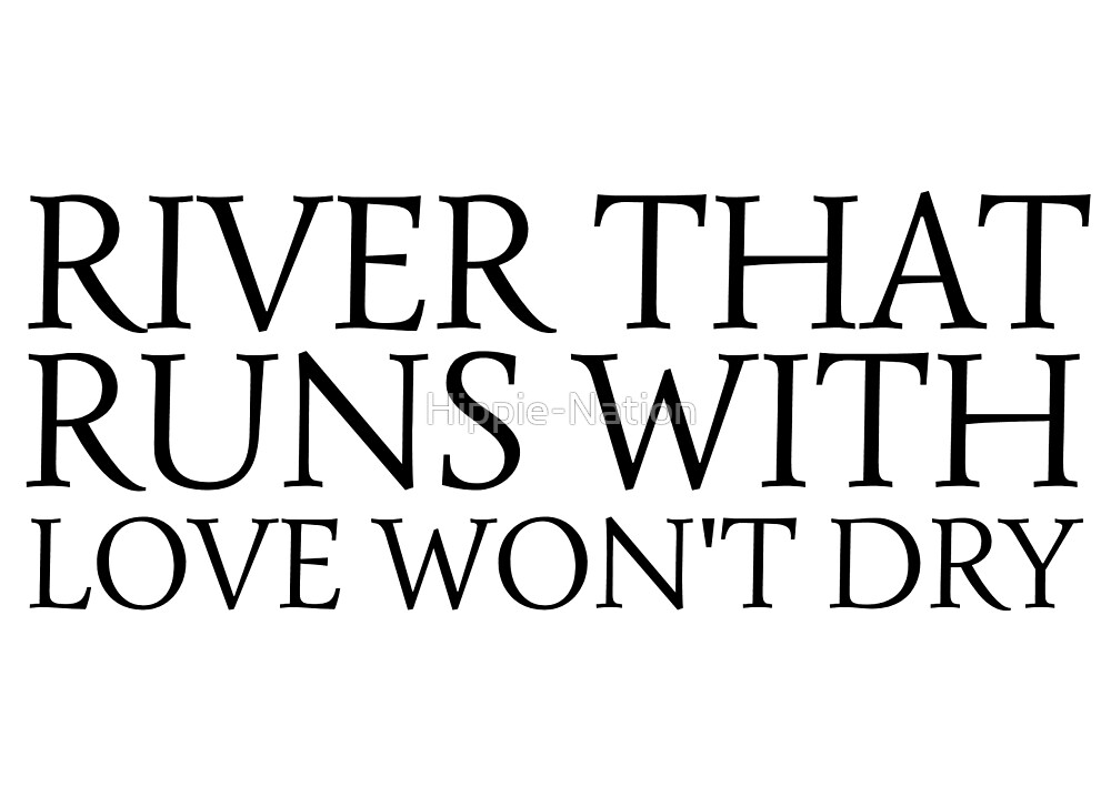 river that runs with love wont dry inspirational quotes emotional ...
