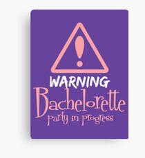 Warning ! Bachelorette party in progress Canvas Print