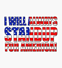 I Will Always STANDUP For America! Photographic Print