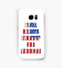 I Will Always STANDUP For America! 4 Samsung Galaxy Case/Skin