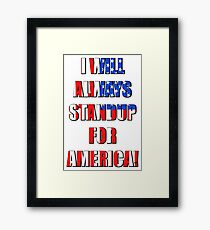 I Will Always STANDUP For America! 4 Framed Print