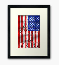 I Will Always STANDUP For America! 2 Framed Print
