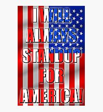 I Will Always STANDUP For America! 2 Photographic Print