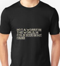 Not a Worry in The World. A Cold Beer in My Hand Unisex T-Shirt
