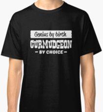 Genius by Birth Curmudgeon by Choice Classic T-Shirt