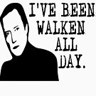 I'm Tired - I've Been Walken All Day by tommytidalwave