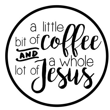 a little bit of coffee and a whole lot of Jesus by livcolorful