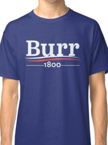 HAMILTON Musical AARON BURR 1800 Burr Election of 1800 Classic T-Shirt