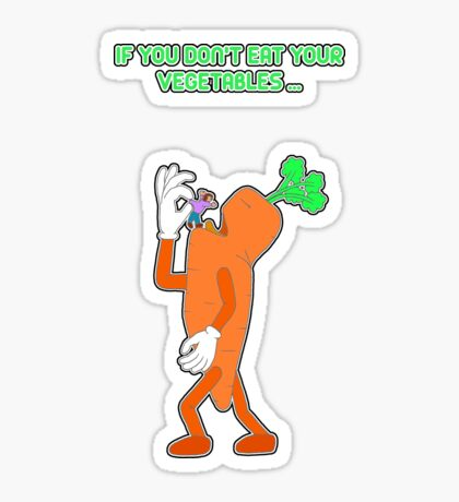If you don't eat your vegetables ... Sticker