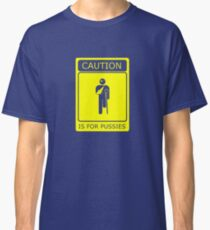 CAUTION is for pussies - single colour version Classic T-Shirt