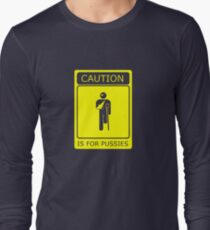 CAUTION is for pussies - single colour version Long Sleeve T-Shirt