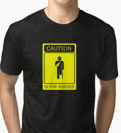 CAUTION is for pussies - single colour version Tri-blend T-Shirt