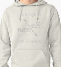 I do things in Reverse - it's my only fault (White for dark backgrounds). Pullover Hoodie