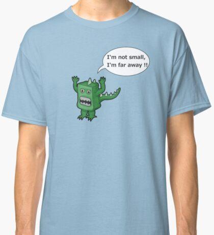 I AM NOT SMALL ! Classic T-Shirt