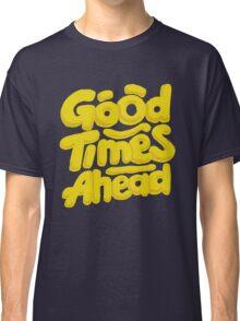 Good Times Ahead - Fun Custom Type Design Classic T-Shirt