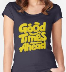 Good Times Ahead - Fun Custom Type Design Women's Fitted Scoop T-Shirt