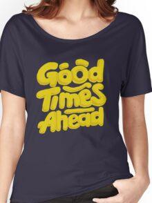 Good Times Ahead - Fun Custom Type Design Women's Relaxed Fit T-Shirt