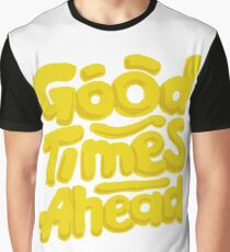 Good Times Ahead - Fun Custom Type Design Graphic T-Shirt