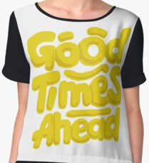 Good Times Ahead - Fun Custom Type Design Chiffon Top
