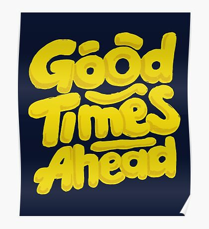 Good Times Ahead - Fun Custom Type Design Poster