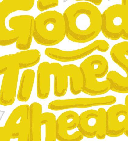 Good Times Ahead - Fun Custom Type Design Sticker